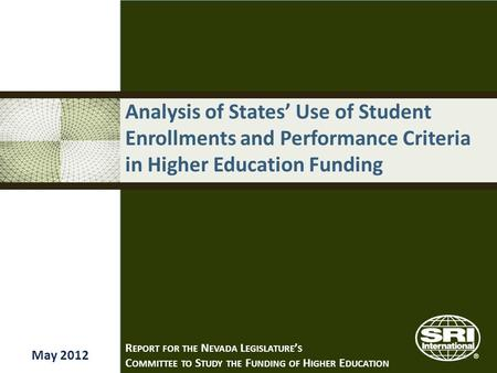 Analysis of States' Use of Student Enrollments and Performance Criteria in Higher Education Funding May 2012 R EPORT FOR THE N EVADA L EGISLATURE ' S C.