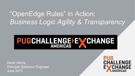 """OpenEdge Rules"" in Action: Business Logic Agility & Transparency David Atkins Principal Solutions Engineer June 2015."