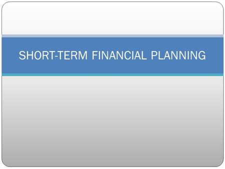 SHORT-TERM FINANCIAL PLANNING. Scope of Short-Term Planning Focus on current assets and liabilities- items that within a year translate into cash Net.