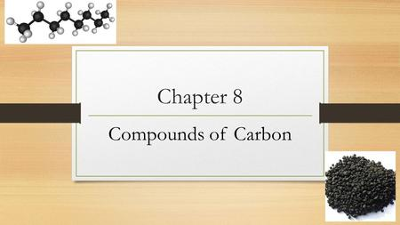Chapter 8 Compounds of Carbon. Why is Carbon important?  T hey make up over 90% of all chemical compounds, is the backbone of all living things.  Make.
