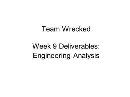 Team Wrecked Week 9 Deliverables: Engineering Analysis.
