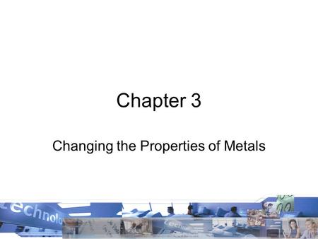 Chapter 3 Changing the Properties of Metals. Metals.