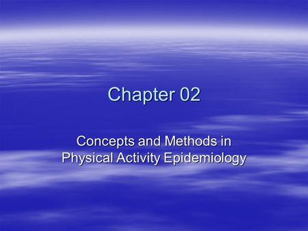 Chapter 02 Concepts and Methods in Physical Activity Epidemiology.