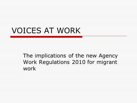 VOICES AT WORK The implications of the new Agency Work Regulations 2010 for migrant work.