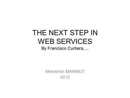 THE NEXT STEP IN WEB SERVICES By Francisco Curbera,… Memtimin MAHMUT 2012.