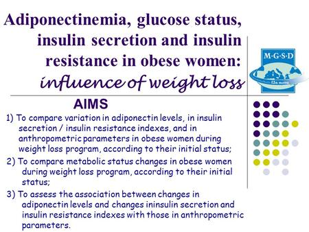 Adiponectinemia, glucose status, insulin secretion and insulin resistance in obese women: influence of weight loss 1) To compare variation in adiponectin.
