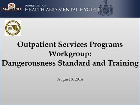 Outpatient Services Programs Workgroup: Dangerousness Standard and Training August 8, 2014.