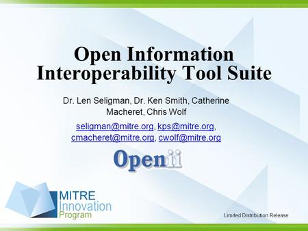 Limited Distribution Release Open Information Interoperability Tool Suite Dr. Len Seligman, Dr. Ken Smith, Catherine Macheret, Chris Wolf
