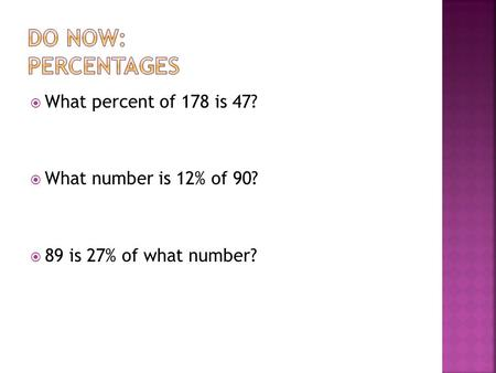  What percent of 178 is 47?  What number is 12% of 90?  89 is 27% of what number?