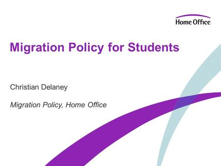Migration Policy for Students Christian Delaney Migration Policy, Home Office.