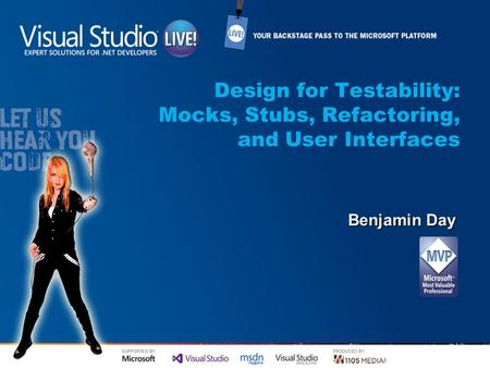 Design for Testability: Mocks, Stubs, Refactoring, and User Interfaces Benjamin Day.