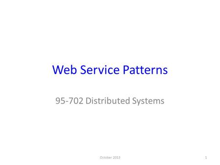 Web Service Patterns October 20131 95-702 Distributed Systems.