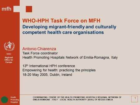 Mfh WHO Regional Office for Europe COORDINATING CENTRE OF THE HEALTH PROMOTING HOSPITALS REGIONAL NETWORK OF EMILIA-ROMAGNA - ITALY - LOCAL HEALTH AUTHORITY.