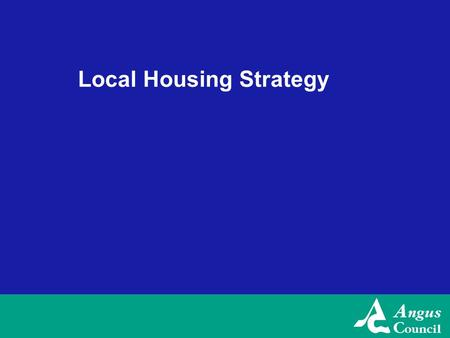 Local Housing Strategy. LHS Presentation Angus LHS Review 2007-08 New Style LHS LHS Guidance 2008.