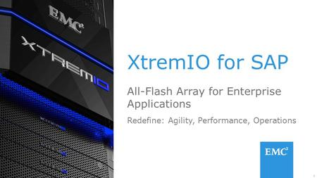 1© Copyright 2014 EMC Corporation. All rights reserved. XtremIO for SAP All-Flash Array for Enterprise Applications Redefine: Agility, Performance, Operations.