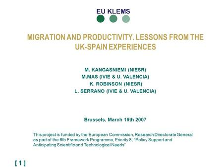 [ 1 ] MIGRATION AND PRODUCTIVITY. LESSONS FROM THE UK-SPAIN EXPERIENCES This project is funded by the European Commission, Research Directorate General.