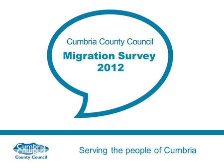 Serving the people of Cumbria Do not use fonts other than Arial for your presentations Migration Survey 2012.