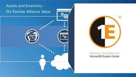 ISV Partner Alliance Value Assets and Inventory - Resource Optimization for Microsoft® System Center.