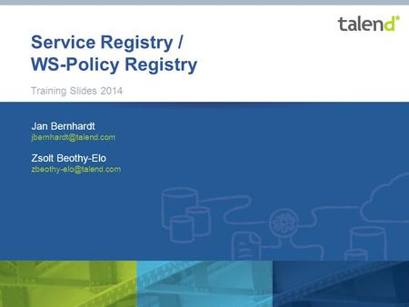 1 © Talend 2014 Service Registry / WS-Policy Registry Training Slides 2014 Jan Bernhardt Zsolt Beothy-Elo