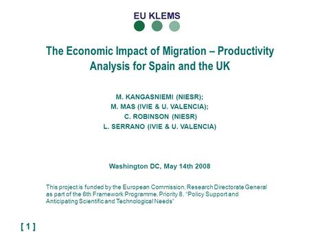 [ 1 ] The Economic Impact of Migration – Productivity Analysis for Spain and the UK This project is funded by the European Commission, Research Directorate.