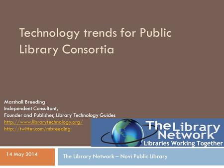 Technology trends for Public Library Consortia Marshall Breeding Independent Consultant, Founder and Publisher, Library Technology Guides