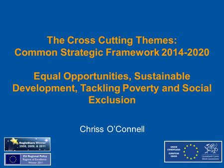 The Cross Cutting Themes: Common Strategic Framework 2014-2020 Equal Opportunities, Sustainable Development, Tackling Poverty and Social Exclusion Chriss.
