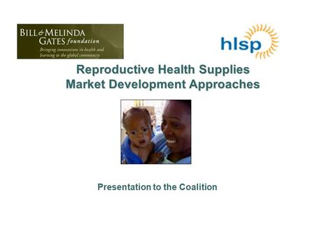 Reproductive Health Supplies Market Development Approaches Presentation to the Coalition.