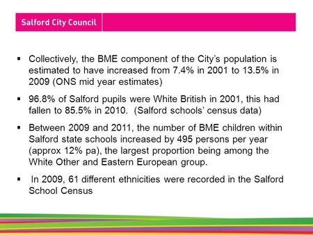  Collectively, the BME component of the City's population is estimated to have increased from 7.4% in 2001 to 13.5% in 2009 (ONS mid year estimates) 
