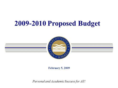 2009-2010 Proposed Budget February 5, 2009 Personal and Academic Success for All!