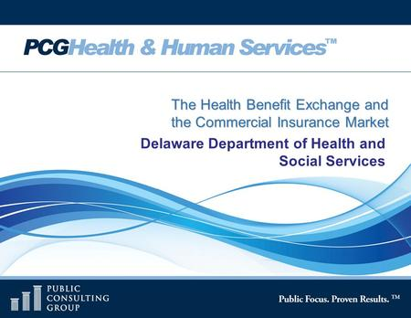 Page 1 The Health Benefit Exchange and the Commercial Insurance Market Delaware Department of Health and Social Services.
