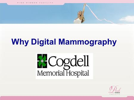 Why Digital Mammography. Why Cogdell Memorial Hospital?  Cogdell Memorial Hospital delivers the highest quality patient care available –Dedicated staff.