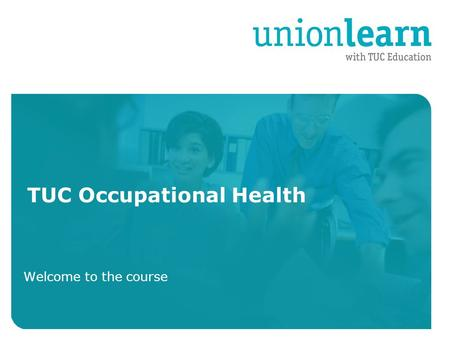 Organised crime TUC Occupational Health Welcome to the course.