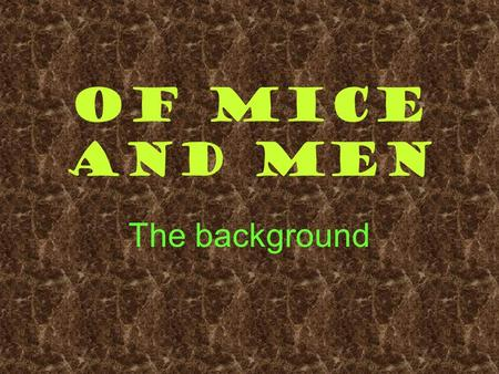 Of Mice and Men The background.