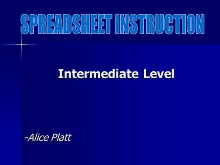 Intermediate Level -Alice Platt Most spreadsheet users know how to utilize basic math operations in their spreadsheets. At the next skill level, formulas.