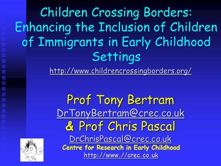Centre for Research in Early Childhood  Children Crossing Borders: Enhancing the Inclusion of Children of Immigrants in Early Childhood.