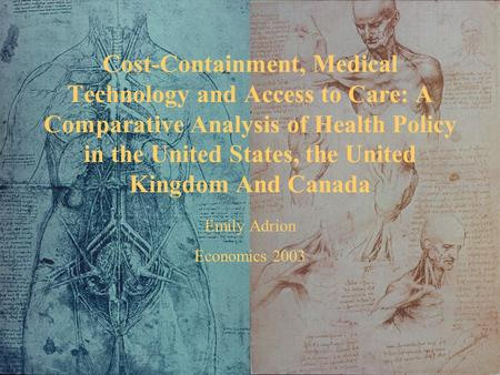 Cost-Containment, Medical Technology and Access to Care: A Comparative Analysis of Health Policy in the United States, the United Kingdom And Canada Emily.