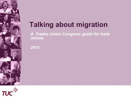 Talking about migration A Trades Union Congress guide for trade unions 2015.