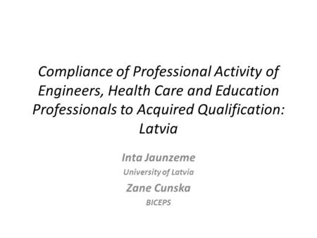 Compliance of Professional Activity of Engineers, Health Care and Education Professionals to Acquired Qualification: Latvia Inta Jaunzeme University of.