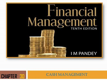 CASH MANAGEMENT CHAPTER 30. LEARNING OBJECTIVES  Explain the reasons for holding cash  Underline the need for cash management  Discuss the techniques.