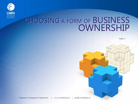 Prepared by Management Department |  | CHOOSING A FORM OF BUSINESS OWNERSHIP Week 4.