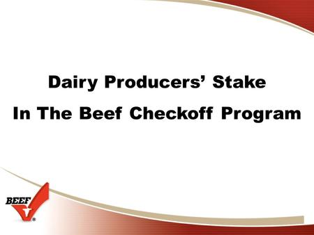 Dairy Producers' Stake In The Beef Checkoff Program.