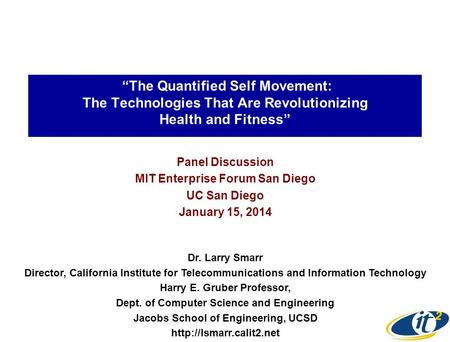 """The Quantified Self Movement: The Technologies That Are Revolutionizing Health and Fitness"" Panel Discussion MIT Enterprise Forum San Diego UC San Diego."