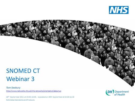 SNOMED CT Webinar 3 Tom Seabury  26 th September 2011 at 15:00-16:00, repeated on 29th September.