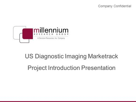 US Diagnostic Imaging Marketrack Project Introduction Presentation Company Confidential.