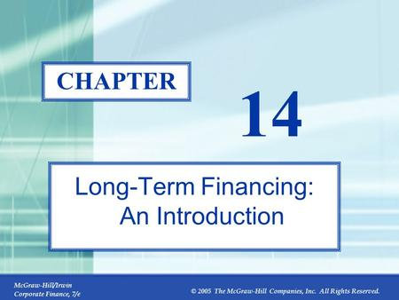 McGraw-Hill/Irwin Corporate Finance, 7/e © 2005 The McGraw-Hill Companies, Inc. All Rights Reserved. 14-0 CHAPTER 14 Long-Term Financing: An Introduction.