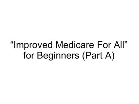 """Improved Medicare For All"" for Beginners (Part A)"