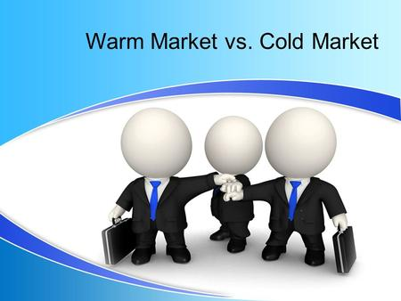 Warm Market vs. Cold Market. USING SCRIPTS FOR WARM AND COLD MARKET TO HELP YOU BUILD YOUR VICTORY BUSINESS.