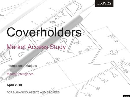 Coverholders Market Access Study International Markets Market Intelligence April 2010 FOR MANAGING AGENTS AND BROKERS.