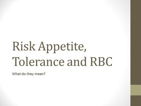Risk Appetite, Tolerance and RBC What do they mean?