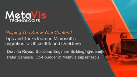 Helping You Know Your Content! Tips and Tricks learned Microsoft's migration to Office 365 and OneDrive Dorinda Reyes, Solutions Engineer